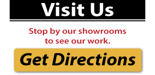 Visit Us: Stop by our showrooms to see our work.