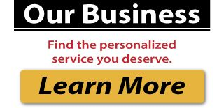 Our Business: Find the personalized service you deserve.